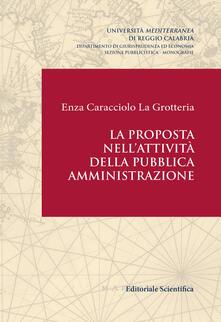 La proposta nell'attività della pubblica amministrazione - Enza Caracciolo La Grotteria - copertina