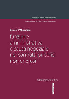 Funzione amministrativa e causa negoziale nei contratti pubblici non onerosi - Daniele D'Alessandro - copertina