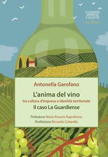L' anima del vino tra cultura d'impresa e identità territoriale. Il caso La Guardiense - Antonella Garofano - copertina
