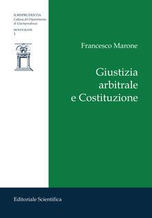 Giustizia arbitrale e Costituzione - Francesco Marone - copertina