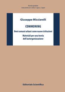 Commoning. Beni comuni urbani come nuove istituzioni. Materiali per una teoria dell'autorganizzazione - Giuseppe Micciarelli - copertina