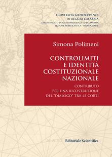 Controlimiti e identità costituzionale nazionale. Contributo per una ricostruzione del «dialogo» tra le Corti - Simona Polimeni - copertina