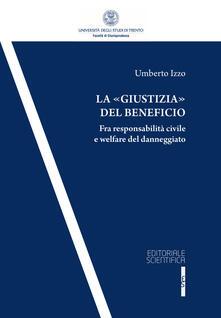 La «giustizia» del beneficio. Fra responsabilità civile e welfare del danneggiato - Umberto Izzo - copertina