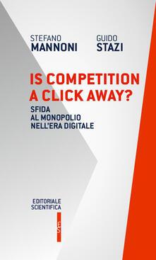 Is competition a click away? Sfida al monopolio nell'era digitale - Stefano Mannoni,Guido Stazi - copertina