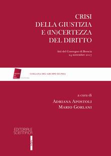 Crisi della giustizia e (in)certezza del diritto. Atti del Convegno di Brescia, 24 novembre 2017 - copertina