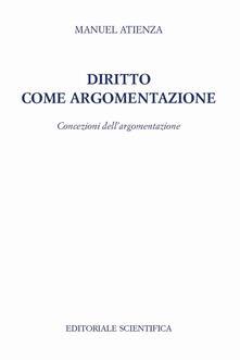 Diritto come argomentazione. Concezioni dell'argomentazione - Manuel Atienza - copertina