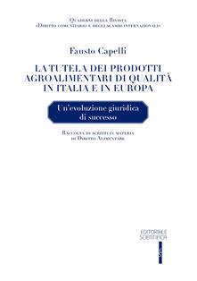 La tutela dei prodotti agroalimentari di qualità in Italia e in Europa. Un'evoluzione giuridica di successo - Fausto Capelli - copertina