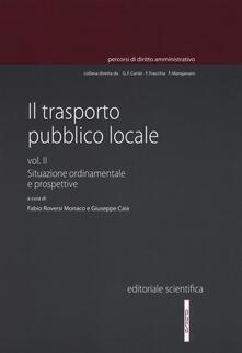 Il trasporto pubblico locale. Vol. 2: Situazione ordinamentale e prospettive. - copertina