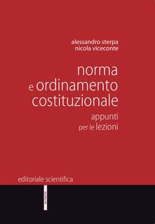 Norma e ordinamento costituzionale. Appunti per le lezioni - Alessandro Sterpa,Nicola Viceceonte - copertina