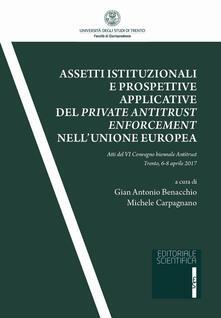 Assetti istituzionali e prospettive applicative del private antitrust enforcement nell'Unione europea. Atti del IV Convegno biennale antitrust (Trento, 6-8 aprile 2017) - copertina