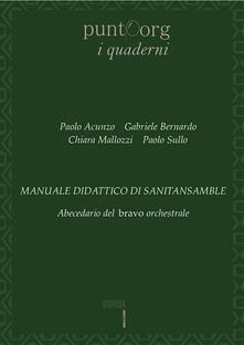 Manuale didattico di sanitansamble. Abecedario del bravo orchestrale - Paolo Acunzo,Gabriele Bernardo,Chiara Mallozzi - copertina