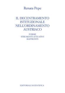 Il decentramento istituzionale nell'ordinamento austriaco. Forme strumenti attuativi raffronti - Renata Pepe - copertina