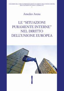 Le «situazioni puramente interne» nel diritto dell'Unione Europea - Amedeo Arena - copertina