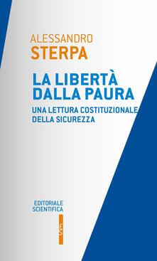 La libertà dalla paura. Una lettura costituzionale della sicurezza - Alessandro Sterpa - copertina