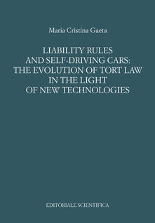Liability rules and self-driving cars: the evolution of tort law in the light of the new technologies - Maria Cristina Gaeta - copertina