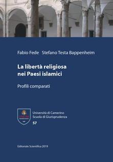 La libertà religiosa nei Paesi islamici. Profili comparati - Fabio Fede,Stefano Testa Bappenheim - copertina