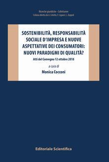 Sostenibilità, responsabilità sociale d'impresa e nuove aspettative dei consumatori: nuovi paradigmi di qualità? Atti del Convegno 12 ottobre 2018 - copertina