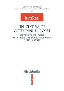 L' iniziativa dei cittadini europei. Quale contributo alla legittimità democratica dell'unione? - Andrea Santini - copertina