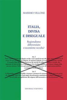 Italia, divisa e diseguale. Regionalismo differenziato o secessione occulta? - Massimo Villone - copertina