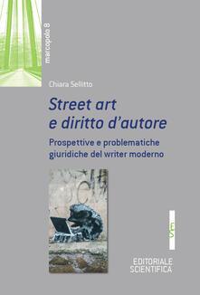 Street art e diritto d'autore. Prospetive e problematiche giuridiche del writer moderno - Chiara Sellitto - copertina