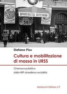 Cultura e mobilitazione di massa in URSS. Cinema e pubblico dalla NEP al realismo socialista - Stefano Pisu - copertina