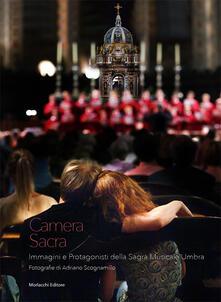 Camera sacra. Immagini e protagonisti della Sagra Musicale Umbra. Ediz. illustrata - Adriano Scognamillo - copertina