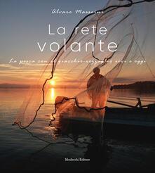 La rete volante. La pesca con il giacchio-rezzaglio ieri e oggi - Alvaro Masseini - copertina