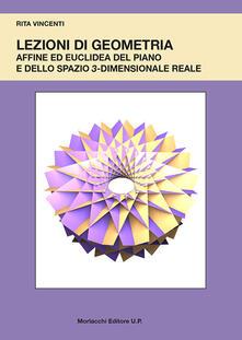 Lezioni di geometria affine ed euclidea del piano e dello spazio 3-dimensionale reale - Rita Vincenti - copertina