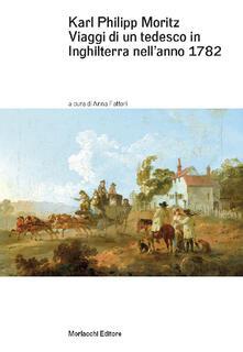 Viaggi di un tedesco in Inghilterra nell'anno 1782. In lettere al direttore Gedike - Karl Philipp Moritz - copertina