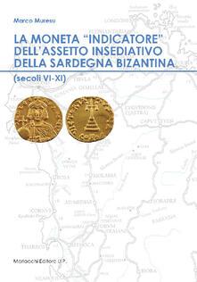 La moneta «indicatore» dell'assetto insediativo della Sardegna bizantina (secoli VI-XI) - Marco Muresu - copertina