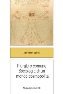 Plurale e comune. Sociologia di un mondo cosmopolita - Vincenzo Cicchelli - copertina