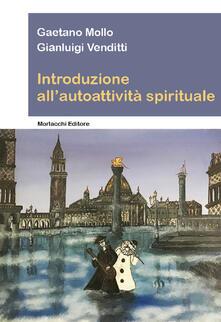 Introduzione all'autoattività spirituale - Gaetano Mollo,Gianluigi Venditti - copertina
