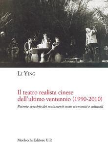 Il teatro realista cinese dell'ultimo ventennio (1990-2010). Potente specchio dei mutamenti socio-economici e culturali - Li Ying - copertina