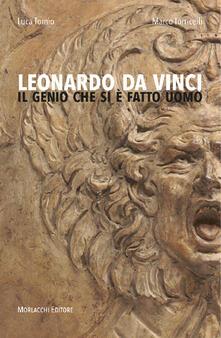 Leonardo da Vinci. Il genio che si è fatto uomo - Luca Tomìo,Marco Torricelli - copertina
