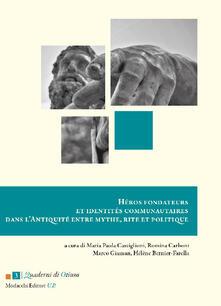 Héros fondateurs et identités communautaires dans l'Antiquité entre mythe, rite et politique. Ediz. italiana e francese - copertina