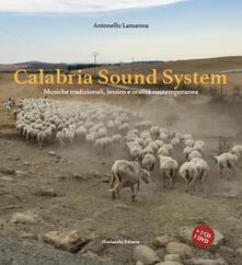 Calabria sound system. Musiche tradizionali, lessico e oralità contemporanea. Con 2 CD-Audio. Con DVD video - Antonello Lamanna - copertina