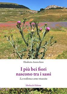 I più bei fiori nascono tra i sassi. La resilienza come rinascita - Elisabetta Annicchino - copertina