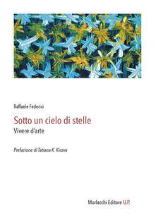 Sotto un cielo di stelle. Vivere d'arte - Raffaele Federici - copertina