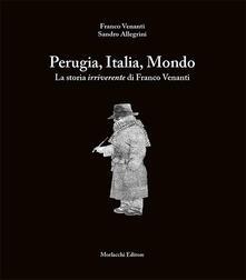 Perugia, Italia, Mondo. La storia irriverente di Franco Venanti - Franco Venanti,Sandro Allegrini - copertina