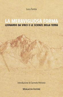 La meravigliosa forma. Leonardo da Vinci e le scienze della terra - Luca Tomìo - copertina