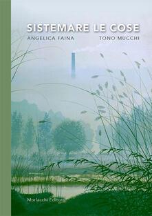 Sistemare le cose - Angelica Faina,Tono Mucchi - copertina