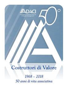 ADACI 50°. Costruttori di valore. Cinquant'anni di vita associativa (1968-2018) - Michele Anzivino - copertina