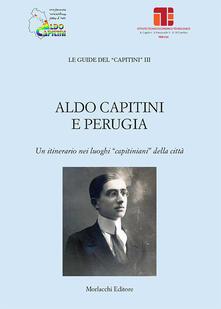"""Aldo Capitini e Perugia. Un itinerario nei luoghi """"capitiniani"""" della città - copertina"""