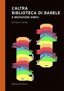 L' altra Biblioteca di Babele e mutazioni simili - Attilio Geva - copertina