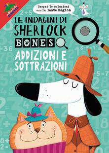 Lpgcsostenible.es Addizioni e sottrazioni. Le indagini di Sherlock Bones. Con gadget Image