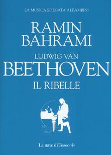 Ludwig van Beethoven. Il ribelle - Ramin Bahrami - copertina