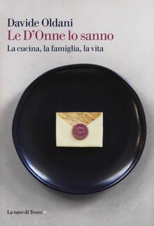 Le D'Onne lo sanno. La cucina, la famiglia, la vita - Davide Oldani - copertina