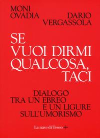 Se vuoi dirmi qualcosa, taci. Dialogo tra un ebreo e un ligure sull'umorismo - Ovadia Moni Vergassola Dario - wuz.it