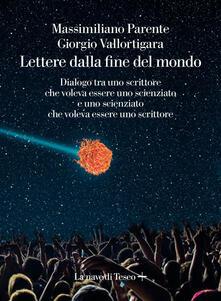 Lettere dalla fine de mondo. Dialogo tra uno scrittore che voleva essere uno scienziato e uno scienziato che voleva essere uno scrittore - Giorgio Vallortigara,Massimiliano Parente - ebook