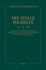 Tre Stelle Michelin. Enciclopedia dell'alta ristorazione mondiale con la storia dei 286 ristoranti tristellati dal 1933 al 2020